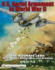 U.S. Aerial Armament in World War II - The Ultimate Look: Volume 2: Bombs, Bombsights, and Bombing by William Wolf (Hardback, 2010)