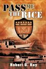 Pass Me The Rice 9781463401528 by Robert G. Kay Hardcover