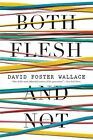Both Flesh and Not von David Foster Wallace (2012, Taschenbuch)