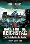 Race for the Reichstag: The 1945 Battle for Berlin by Tony Le Tissier (Paperback, 2010)