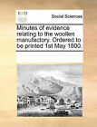 Minutes of Evidence Relating to the Woollen Manufactory. Ordered to Be Printed 1st May 1800. by Multiple Contributors (Paperback / softback, 2010)