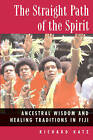 Straight Path of the Spirit: Ancestral Wisdom and Healing Traditions in Fiji by Richard Katz (Paperback, 1999)