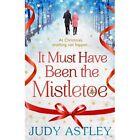 It Must Have Been the Mistletoe by Judy Astley (Hardback, 2014)
