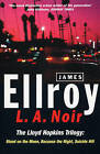L.A. Noir: The Lloyd Hopkins Trilogy: Blood on the Moon, Because the Night, Suicide Hill by James Ellroy (Paperback, 1998)