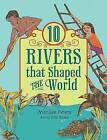 10 Rivers That Shaped the World by Marilee Peters (Hardback, 2015)