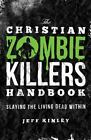 The Christian Zombie Killers Handbook : Slaying the Living Dead Within by Jeff Kinley (2011, Paperback)