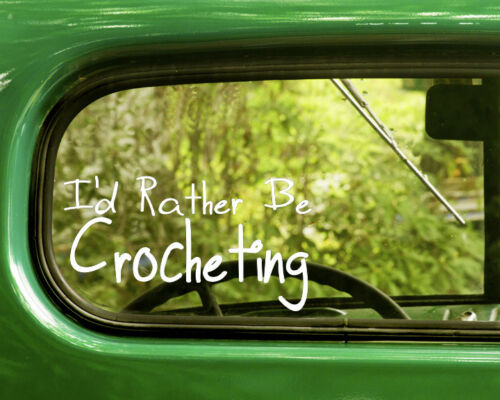 2 I/'D RATHER BE CROCHETING DECAL Stickers For Car Window Bumper Laptop