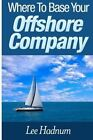 Where to Base Your Offshore Company by MR Lee Hadnum (Paperback / softback, 2014)