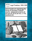 Act of Sederunt Regulating the Forms of Process in Sheriff Courts: Prepared in Terms of the Act of 1st & 2D Vict. C 119, [Section] 32. by Gale, Making of Modern Law (Paperback / softback, 2011)