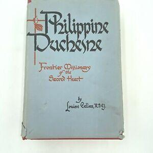 Philippine Duchesne Frontier Missionary Louise Callan 1957 SIGNED Unabridged BK0