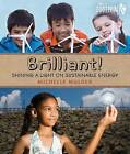 Brilliant!: Shining a Light on Sustainable Energy by Michelle Mulder (Paperback / softback, 2016)