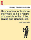Hesperothen; Notes from the West: Being a Record of a Ramble in the United States and Canada, Etc. by William Howard Russell (Paperback / softback, 2011)