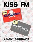 Kiss FM: From Radical Radio to Big Business: The Inside Story of a London Pirate Radio Station's Path to Success by Grant Goddard (Paperback, 2011)
