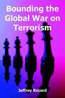 Bounding the Global War on Terrorism by Jeffrey Record (Paperback / softback, 2004)