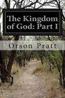 The Kingdom of God: Part I by Orson Pratt (Paperback / softback, 2014)