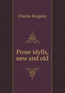 Details about Prose Idylls, New and Old by Charles Kingsley (2013, Paperback)
