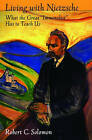 Living with Nietzsche: What the Great Immoralist Has to Teach Us by Professor Robert C. Solomon (Paperback, 2006)