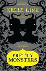 Pretty Monsters: Stories by Kelly Link (Paperback, 2010)