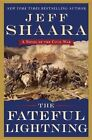 The Fateful Lightning: A Novel of the Civil War by Jeff Shaara (Hardback, 2015)