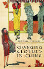 Changing Clothes in China by Antonia Finnane (Hardback, 2007)