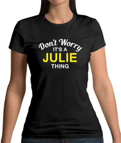 Womens T-Shirt Custom Name Don/'t Worry It/'s a JULIE Thing! Personalised