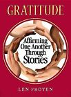 Gratitude: Affirming One Another Through Stories by Len Froyen (Paperback / softback, 2013)