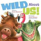 Wild about Us! by Karen Beaumont (2015, Picture Book)