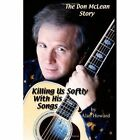 The Don McLean Story Killing US Softly With His Songs Alan Howard 9781430306825