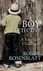 The Boy Detective: A New York Childhood by Roger Rosenblatt (Hardback, 2014)
