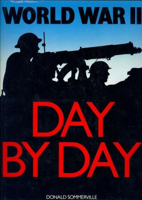 World War II Day by Day - by Donald Sommerville - HC, 1989