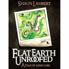 Flat Earth Unroofed: A Tale of Mind Lore by Shaun Lambert (Paperback, 2013)