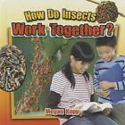 How Do Insects Work Together? by Megan Kopp (Hardback, 2015)