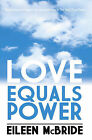 Love Equals Power by Eileen McBride (Paperback, 2010)