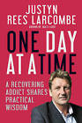 One Day at a Time: A Recovering Addict Shares Practical Wisdom by Justyn Rees Larcombe (Paperback, 2016)