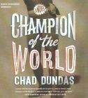 Champion of the World by Chad Dundas (CD-Audio, 2016)