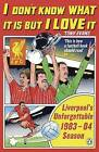 I Don't Know What it is but I Love it: Liverpool's Unforgettable 1983-84 Season by Tony Evans (Paperback, 2015)