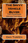 The Savvy Vehicle Buyer: The Consumer Drives the Deal by Dan Turpen (Paperback / softback, 2009)