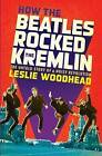 How the Beatles Rocked the Kremlin: The Untold Story of a Noisy Revolution by Leslie Woodhead (Hardback, 2013)