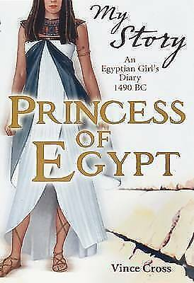 Princess of Egypt - An Egyptian Girl's Diary 1490 BC (My Story) by Cross, Vince,
