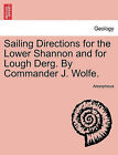 Sailing Directions for the Lower Shannon and for Lough Derg. by Commander J. Wolfe. Second Edition by Anonymous (Paperback / softback, 2011)