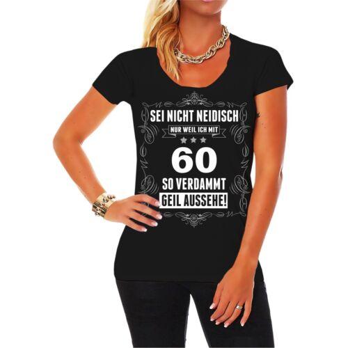 Frauen T-Shirt Sei nicht neidisch bin 60 Geschenk Geburtstag Mama Sechzigster
