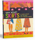 Sew What! Skirts by Francesca DenHartog (Paperback, 2006)