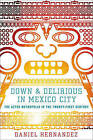 Down and Delirious in Mexico City: The Aztec Metropolis in the Twenty-First Century by Daniel Hernandez (Paperback, 2011)