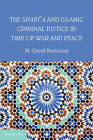 The Shari'a and Islamic Criminal Justice in Time of War and Peace by M. Cherif Bassiouni (Paperback, 2013)