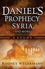 Daniel's Prophecy, Syria and More: A Study by Rodney Wegermann (Paperback / softback, 2014)