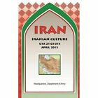 Iran Iranian Culture (GTA 21-03-014) by Maneuver Center of Excellence, U S Army Headquarters, U S Department of the Army (Paperback / softback, 2013)