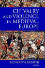 Chivalry and Violence in Medieval Europe by Richard W. Kaeuper (Paperback, 2001)