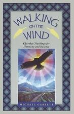 Walking on the Wind : Cherokee Teachings for Harmony and Balance by Michael Tlanusta Garrett (1998, Paperback)