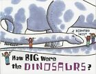 How Big Were the Dinosaurs? by Bernard Most (Paperback, 1995)