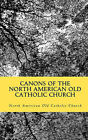 Canons of the North American Old Catholic Church by North American Old Catholic Church (Paperback / softback, 2009)